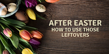 After Easter - Use Those Leftovers ~ April 14 tickets