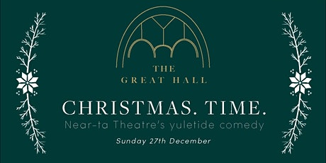 Near-ta Theatre's Christmas.Time. at The Great Hall tickets