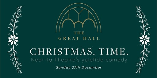 Near-ta Theatre's Christmas.Time. at The Great Hall