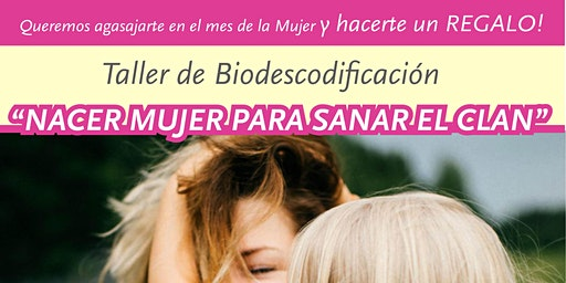 "Taller de Biodescodificación: ""Nacer mujer para sanar el clan"""