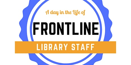 ****POSTPONED**** A Day in the Life of Frontline Library Staff tickets