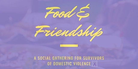 Food & Friendship: A Meet-Up for Domestic Violence Survivors tickets