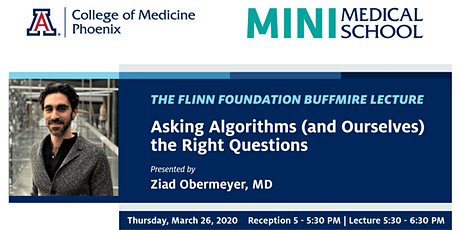 Mini-Medical School and the Flinn Foundation Buffmire Lecture: Asking Algorithms (and Ourselves) the Right Questions tickets