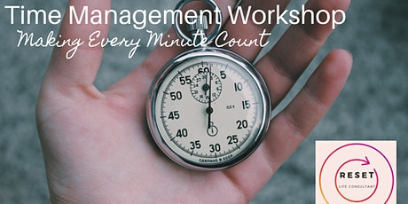 Time Management Workshop- Make Each Minute Count! tickets