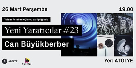 Yeni Yaratıcılar #23: Can Büyükberber tickets