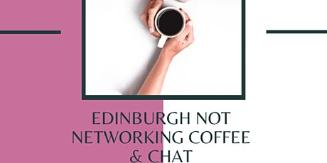 Edinburgh Not Networking Coffee & Chat Meet up  tickets