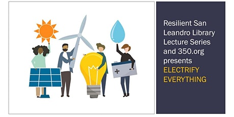 Resilient San Leandro Library Lecture Series: Electrify Everything tickets