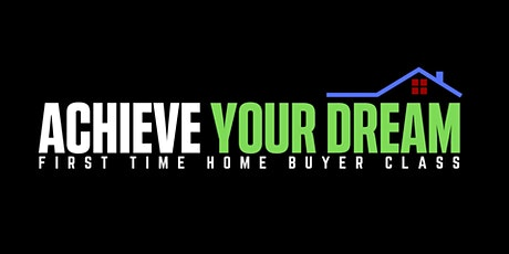 Achieve Your Dream - First Time Home Buyer Class tickets