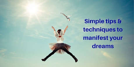 Simple tips and techniques to manifest your dreams tickets