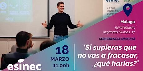 Si supieras que no vas a fracasar,¿qué harías? Conferencia GRATIS Málaga entradas