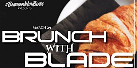 BRUNCH WITH BLADE | #BANGERSWITHBLADE tickets