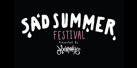 SAD SUMMER FESTIVAL PRESENTED BY JOURNEYS