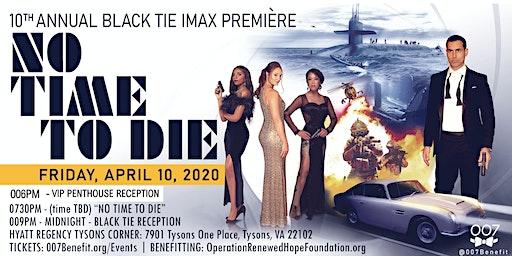 "10th Annual Black Tie & IMAX Première - ""NO TIME TO DIE"""