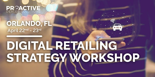 Digital Retailing Strategy Workshop - Orlando, FL