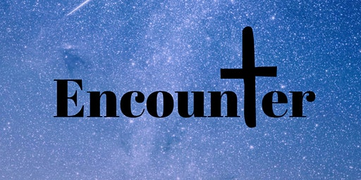 Encounter - Hosted by Legacy House of Prayer