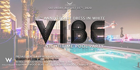 Vibe W Rooftop - White Party VIP Nightlife 10 Year Anniversary Pool Party tickets