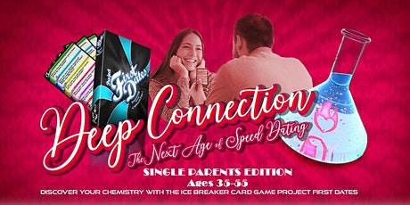 Deep Connection - The Next Age of Speed Dating - Singles Parents 35-55 tickets