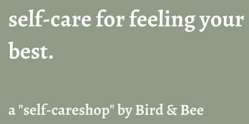 "A ""Self-Careshop"" by Bird & Bee"