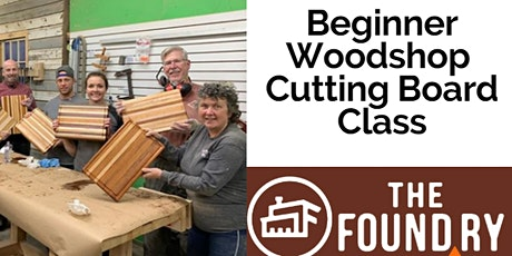 Postponed - Cutting Board Class - Beginning Woodworking @TheFoundry tickets