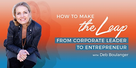 How To Make The Leap From Corporate Leader To Entrepreneur tickets