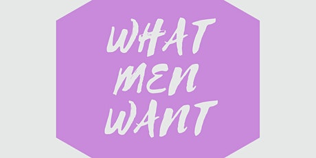 """Make Love Not This Shit """"What Men Want"""" tickets"""