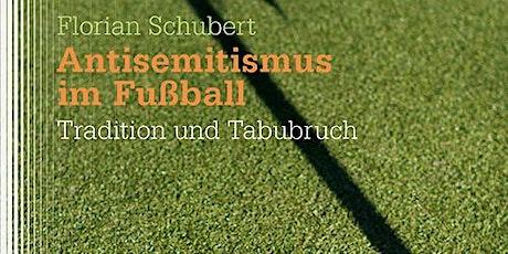 """Florian Schubert: """"Antisemitismus im Fußball. Tradition und Tabubruch"""" Tickets"""