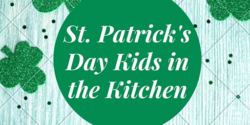 Kids in the Kitchen: St. Patrick's Day Edition!