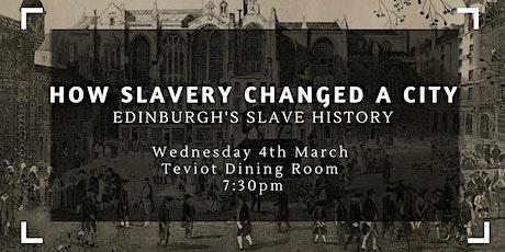 How Slavery Changed a City: Edinburgh's Slave History tickets
