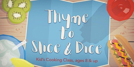 Copy of Thyme to Slice and Dice: Kids Cooking Class tickets