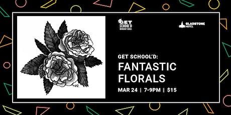Get School'd: Fantastic Florals tickets