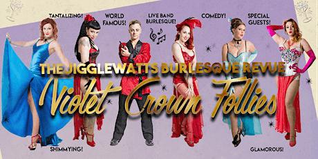 The Jigglewatts Burlesque: Violet Crown Follies! 3/19 tickets