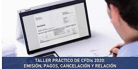 TALLER PRÁCTICO DE CFDIs 2020:  EMISIÓN, PAGOS, CANCELACIÓN Y RELACIÓN boletos