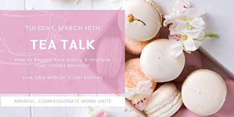Tea Talk: How to Regain Your Sanity & Improve Your Child's Behavior (FREE) tickets