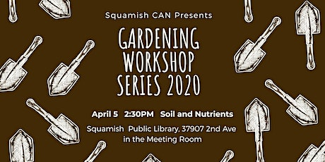 Soil and Nutrients | Squamish CAN Gardening Workshop Series tickets