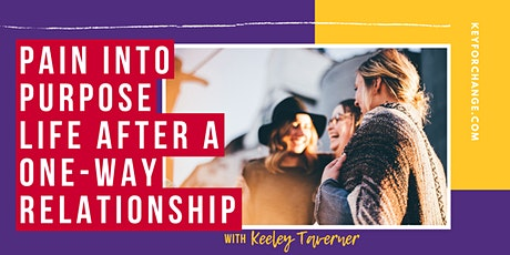 Pain into purpose: Life after a one-way relationship (Online Course) tickets