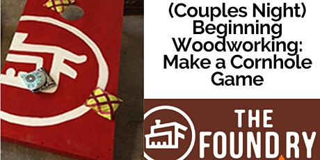 Cornhole Game - Beginning Woodworking @TheFoundry tickets