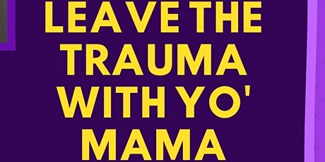 Leave the Trauma With Yo' Mama tickets