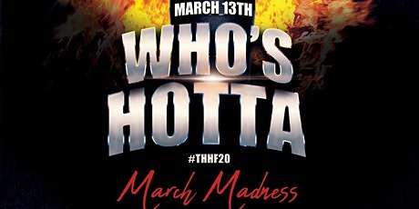 Who's Hotta - MARCH MADNESS tickets