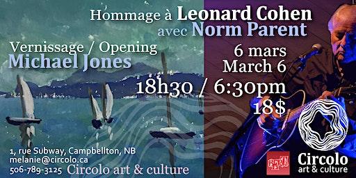 Norm Parent Homage à Leonard Cohen et vernissage Michael Jones