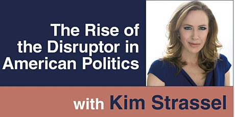 Kim Strassel: The Rise of the Disruptor in American Politics tickets
