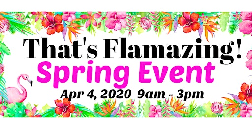 That's Flamazing! Spring Extravaganza
