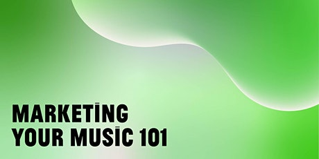 DIGITAL PROGRAM | Marketing Your Music 101 tickets
