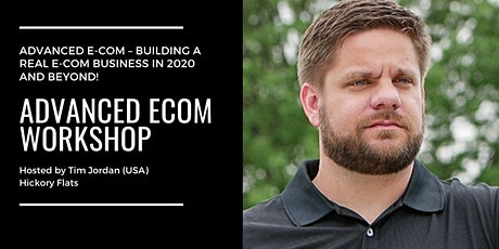 ADVANCED E-COM – Building A Real E-com Business In 2020 And Beyond! Workshop with Tim Jordan tickets