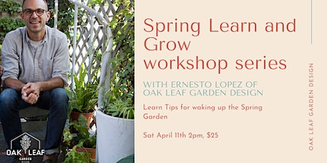 Learn and Grow: The Spring Garden w/ Ernesto Lopez tickets