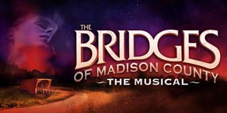 Bridges of Madison County the Musical  - 5/15 tickets