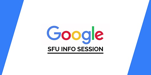 SFU Google Info Session: 1st and 2nd Year Forum