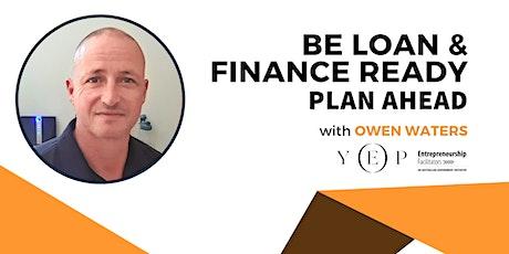 Be loan & Finance Ready, Plan Ahead tickets