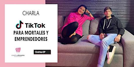 Charla: TikTok para mortales  y emprendedores entradas