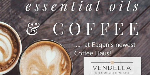 Saturday AM - Essential Oils and Coffee at Vendella Coffee Haus, Eagan