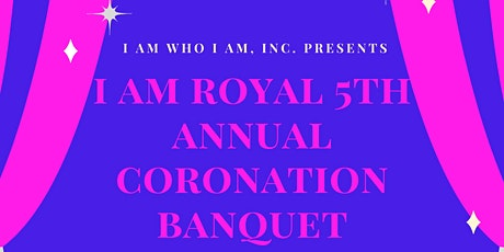 I AM ROYAL 5TH ANNUAL CORONATION BANQUET  tickets